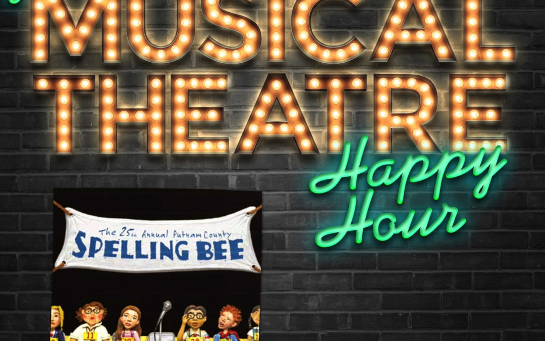 Happy Hour #10: A Spelling Bee Shindig – 'The 25th Annual Putnam County Spelling Bee'