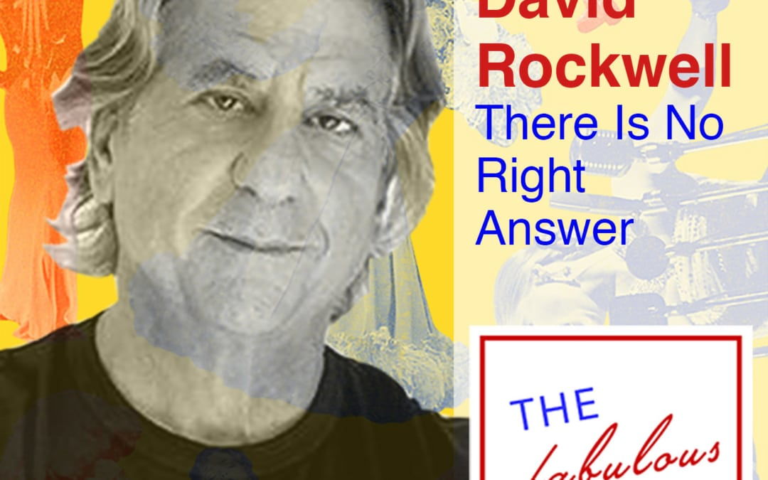 Episode 10: Live from Orso, David Rockwell: There Is No Right Answer