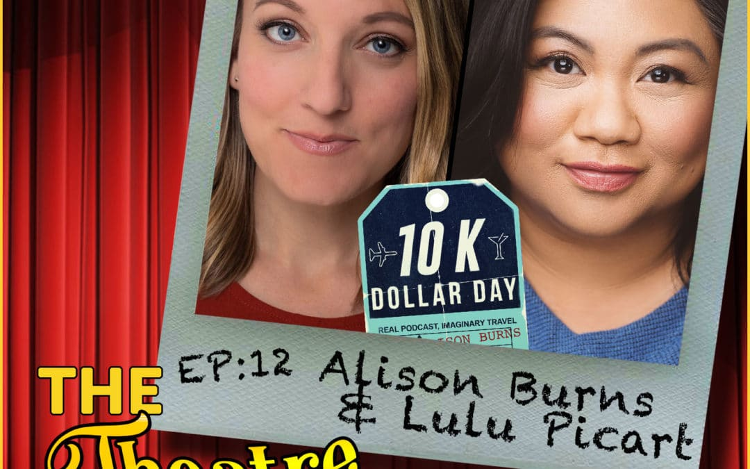 Ep12 – Alison Burns & Lulu Picart from the 10KDollarDay Comedy Podcast