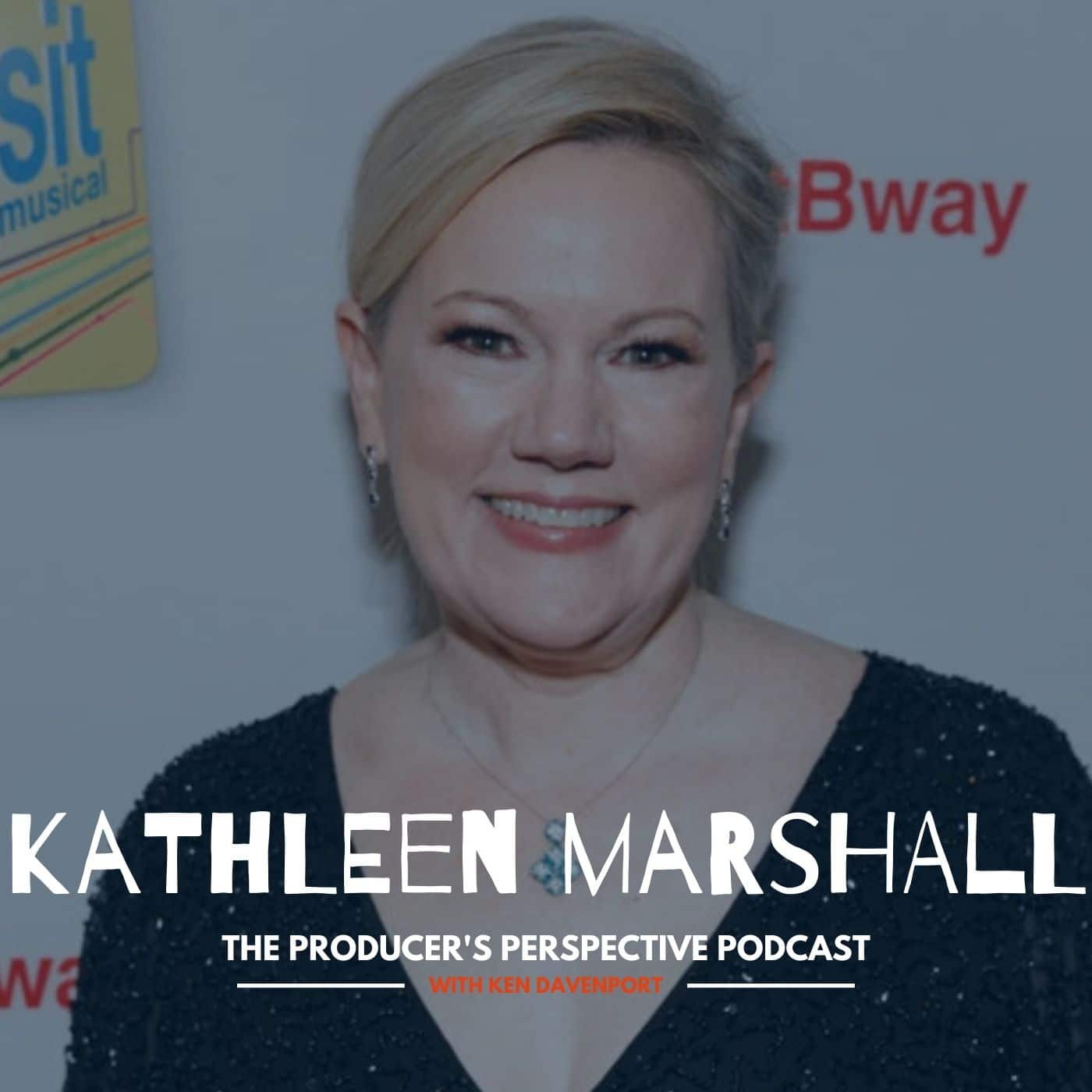 Ken Davenport's The Producer's Perspective Podcast Episode 113 - Kathleen Marshall