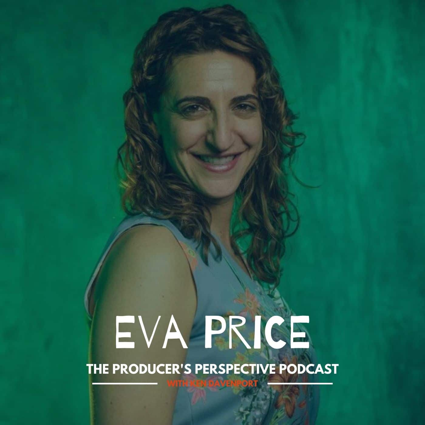 Ken Davenport's The Producer's Perspective Podcast Episode 117 - Eva Price