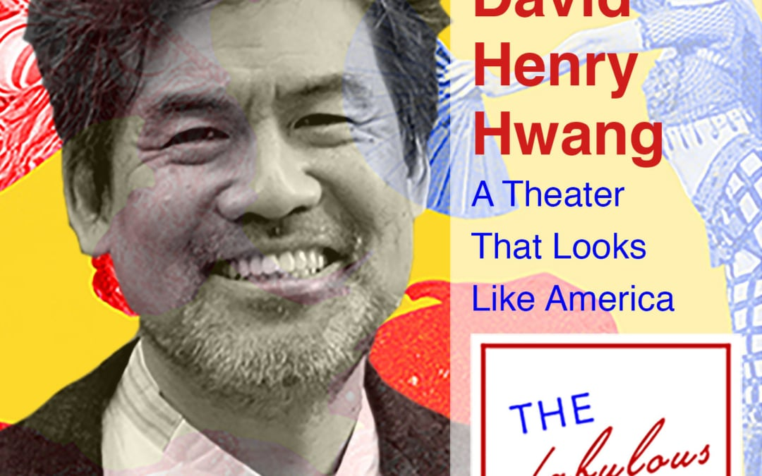 Episode 12: David Henry Hwang: A Theater That Looks Like America