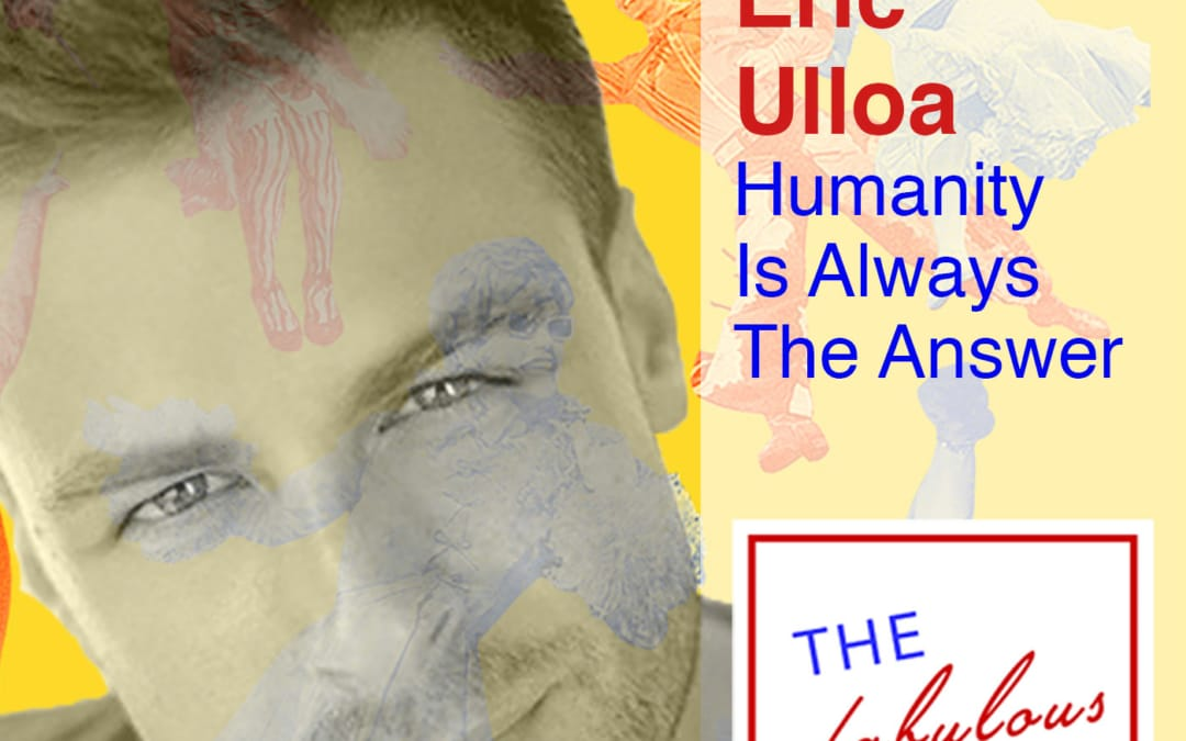 Episode 13: Eric Ulloa: Humanity Is Always The Answer