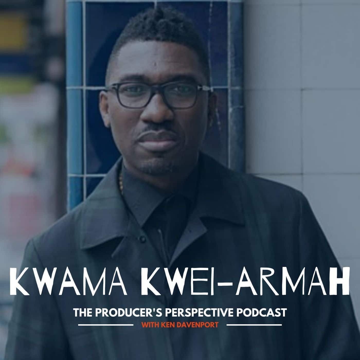 Ken Davenport's The Producer's Perspective Podcast Episode 138 - Kwame Kwei-Armah