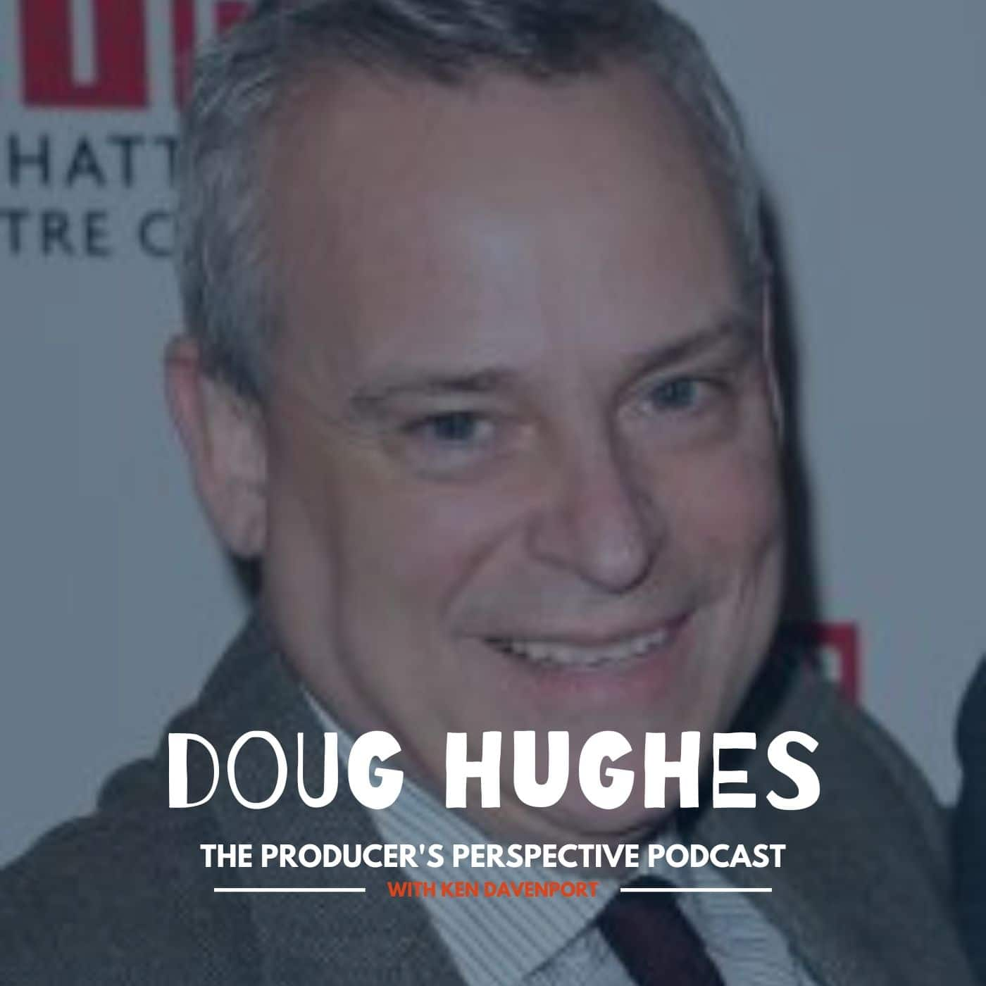 Ken Davenport's The Producer's Perspective Podcast Episode 141 - Doug Hughes