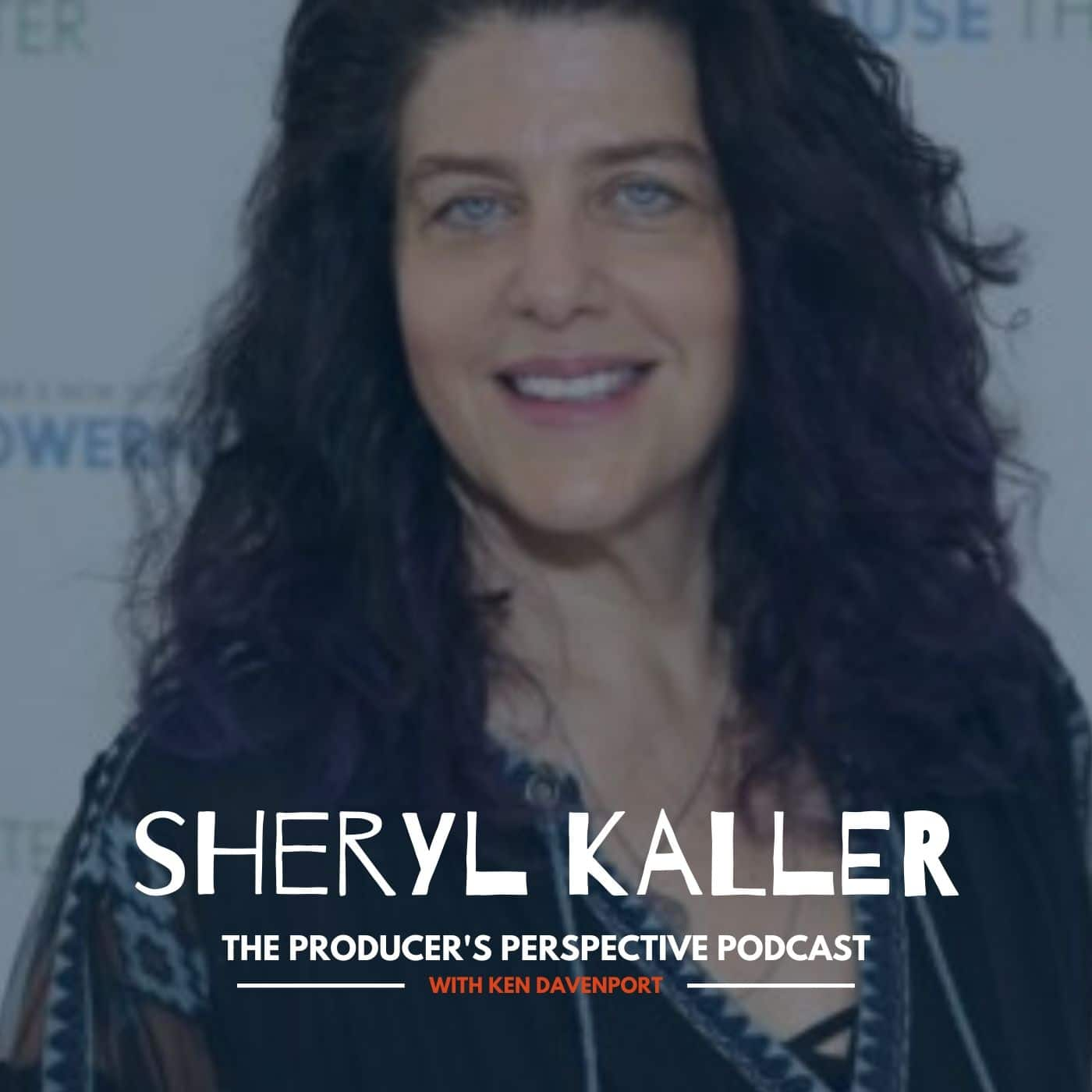 Ken Davenport's The Producer's Perspective Podcast Episode 146 - Sheryl Kaller