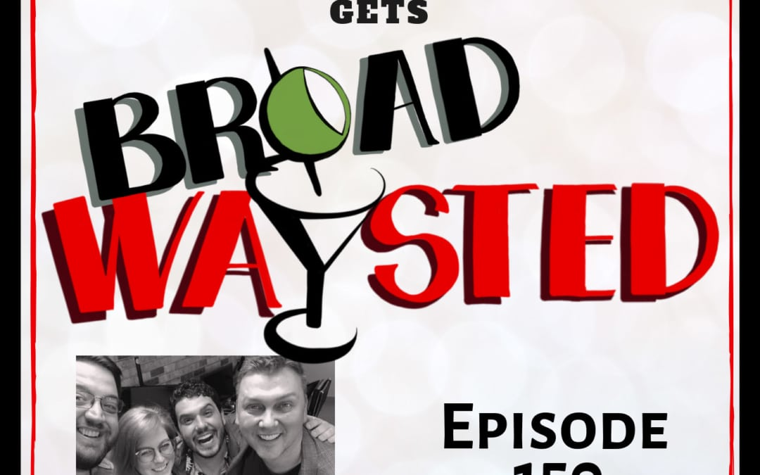 Episode 150: Warren Carlyle gets Broadwaysted!