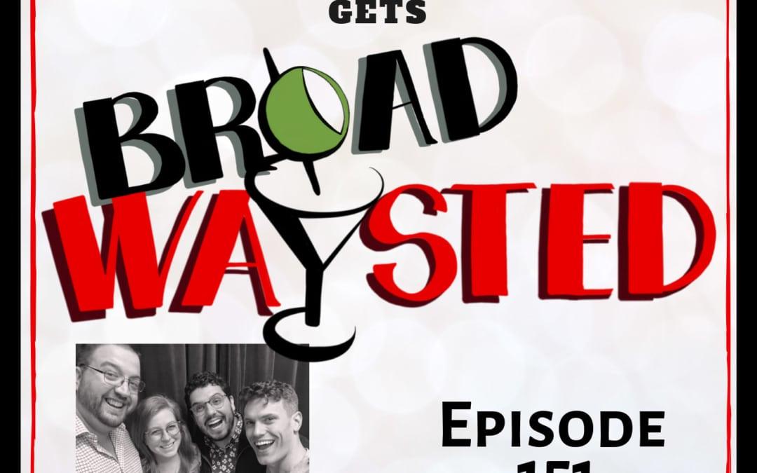 Episode 151: Ryan Jackson gets Broadwaysted!