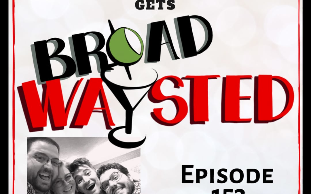 Episode 153: Mo Brady gets Broadwaysted!
