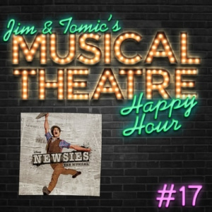 Happy Hour #17: A Newsboy Nugget - 'Newsies: The Musical'