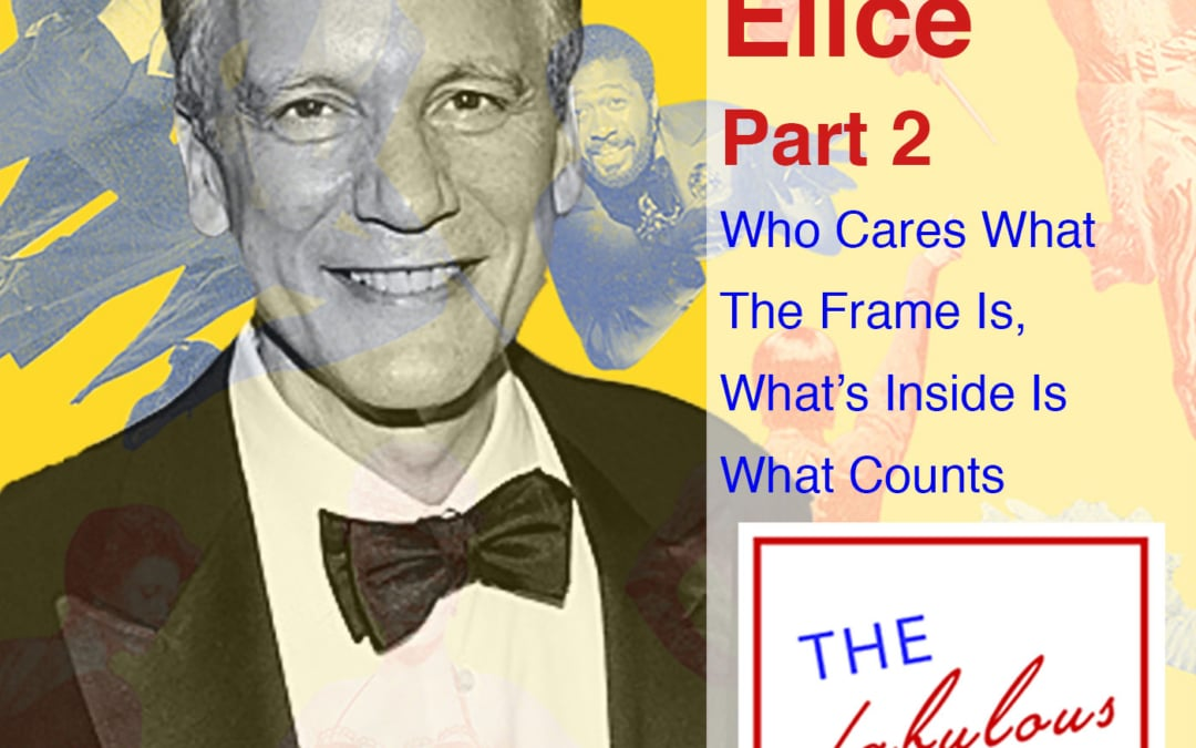 Episode 18: Rick Elice, Part 2 : Who Cares What The Frame Is, What's Inside Is What Counts