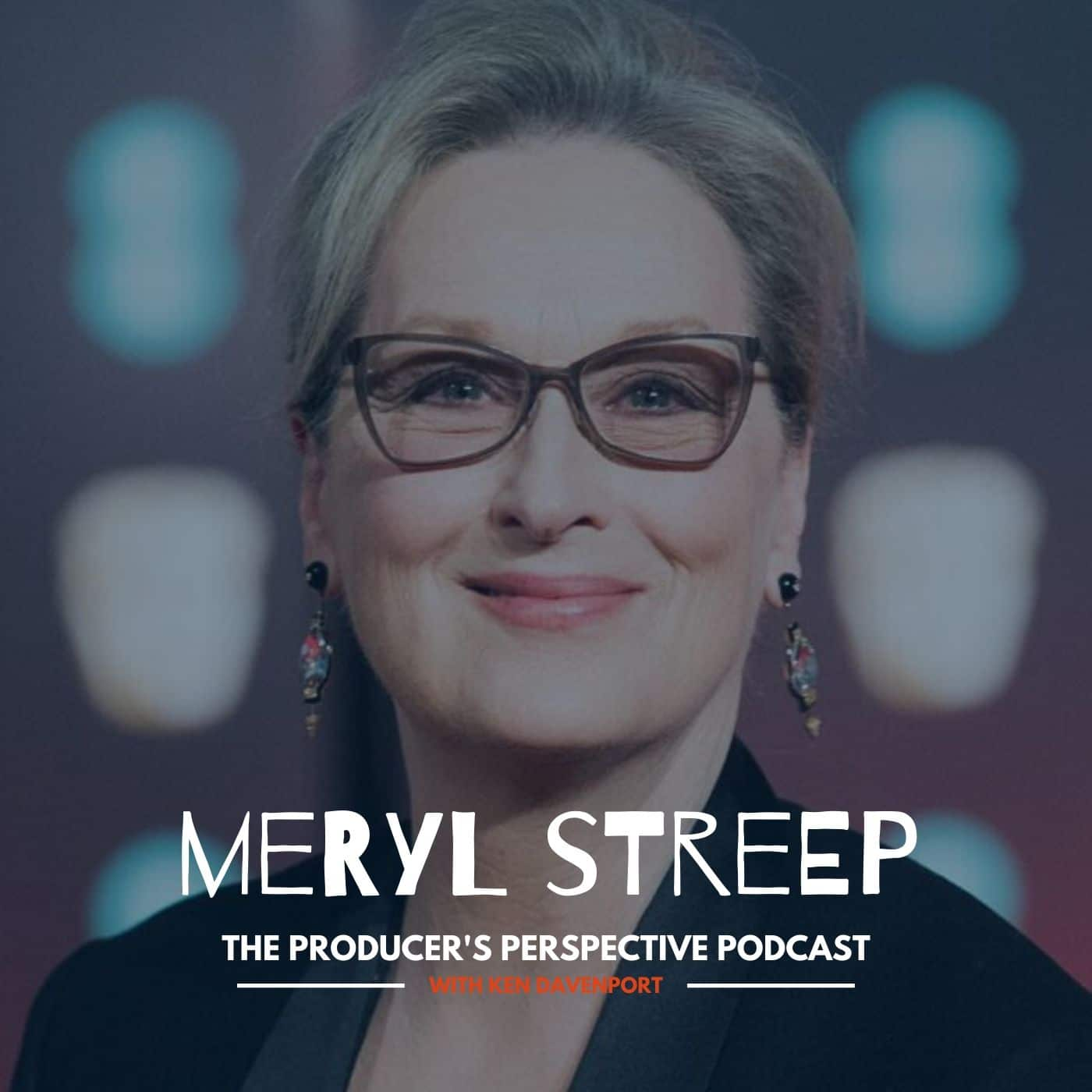 Ken Davenport's The Producer's Perspective Podcast Episode 184 - Meryl Streep