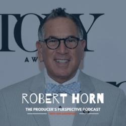 Ken Davenport's The Producer's Perspective Podcast Episode 189 - Robert Horn