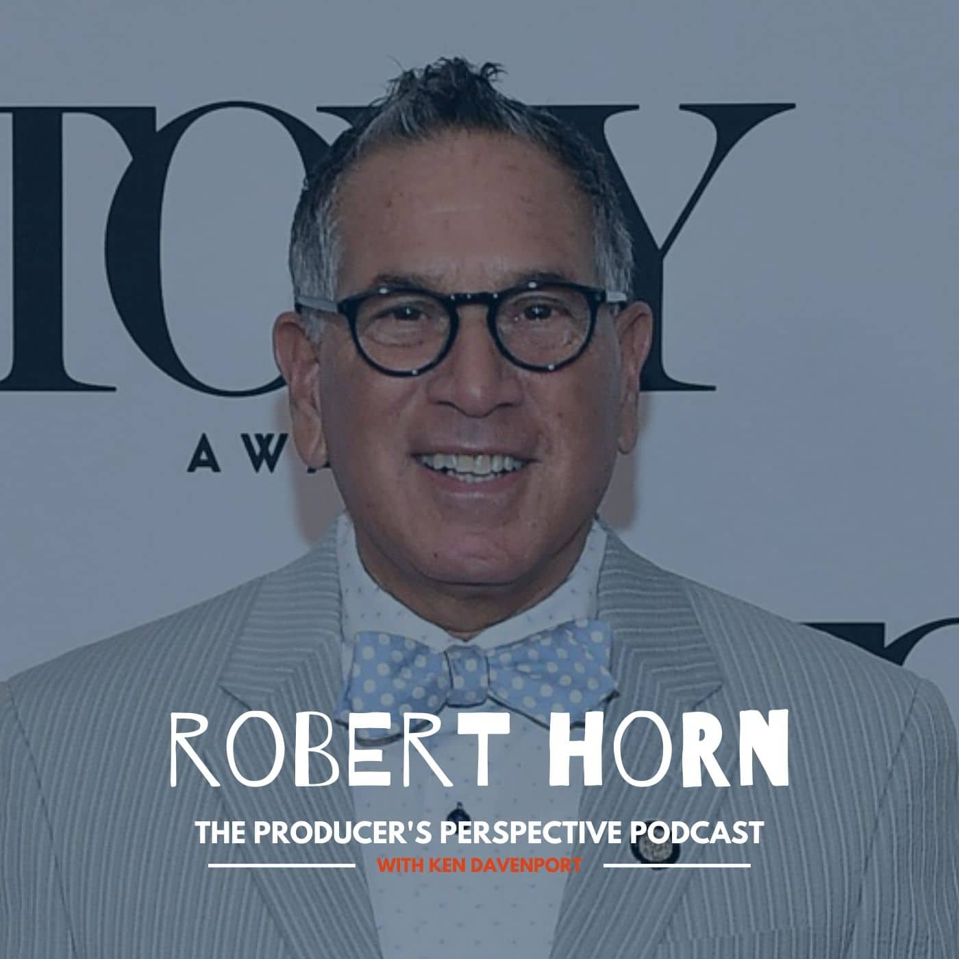 Ken Davenport's The Producer's Perspective Podcast Episode 189 - Robert Horn