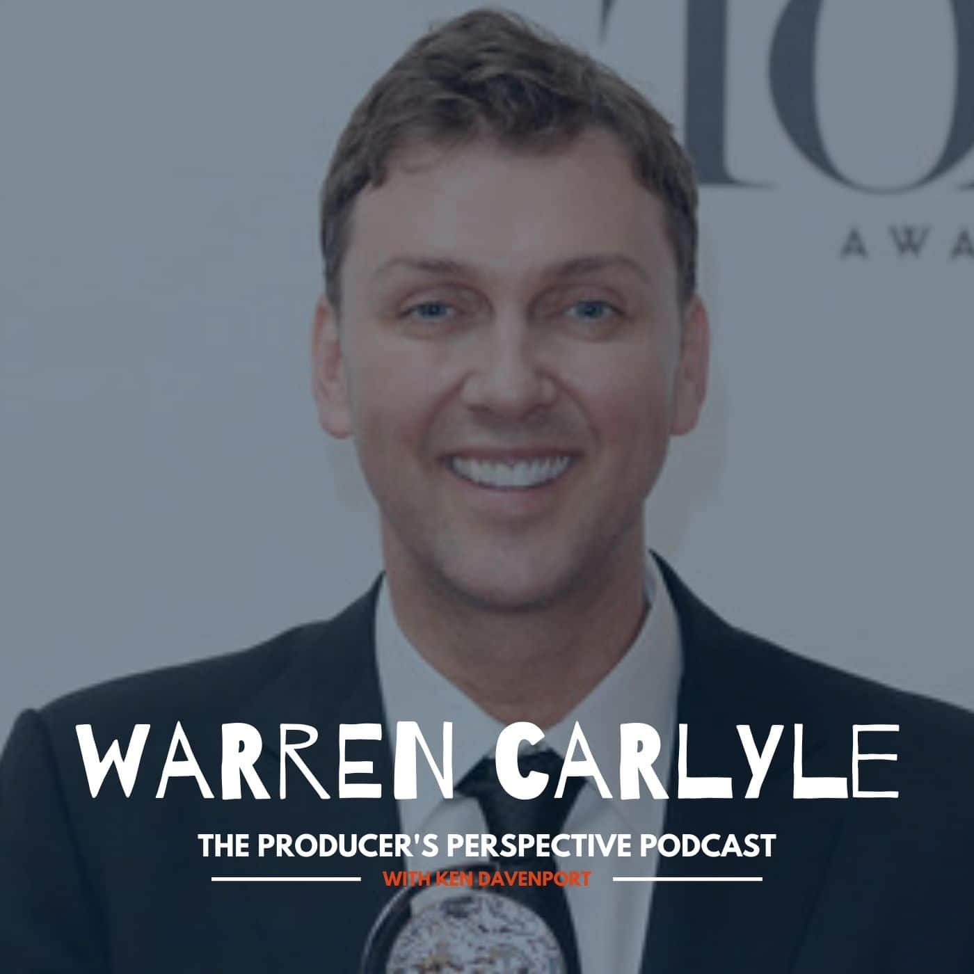 Ken Davenport's The Producer's Perspective Podcast Episode 191 - Warren Carlyle