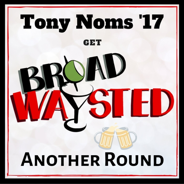Another Round 3: 2017 Tony Nominations!