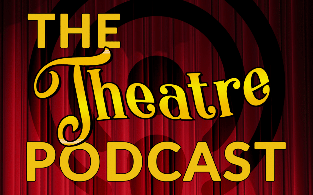 Ep1 – An Introduction to The Theatre Podcast