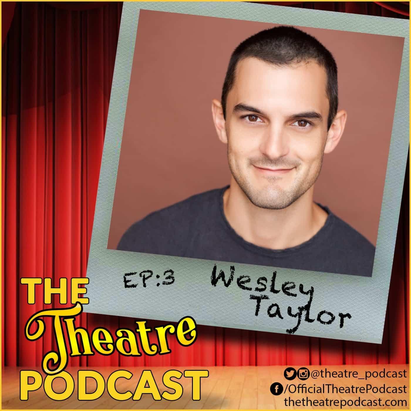 Ep3 - Wesley Taylor: Spongebob Squarepants, Indoor Boys, Rock of Ages