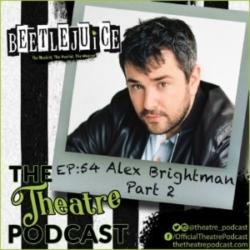 Ep54 - Alex Brightman (Part 2): Beetlejuice, School of Rock, Big Fish, Wicked