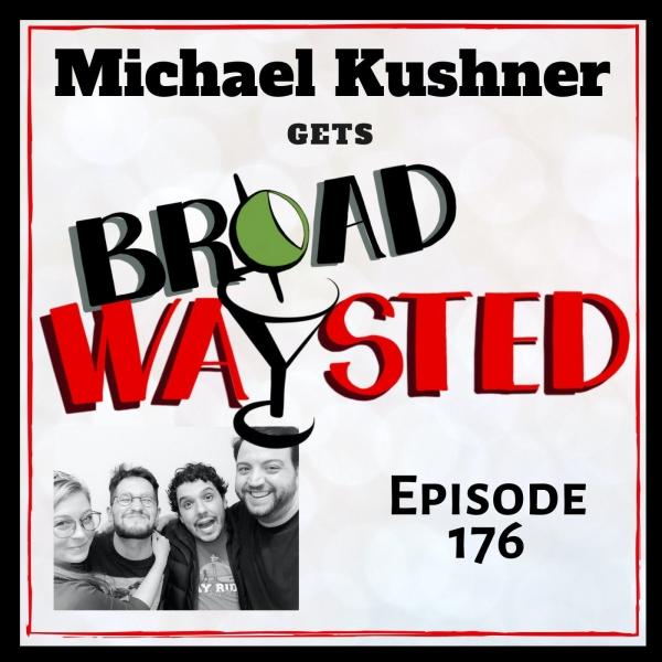 Episode 176: Michael Kushner get Broadwaysted!