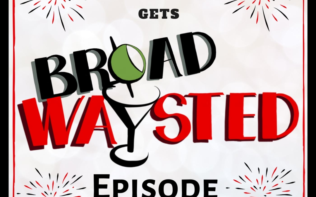 Episode 177: 2019 gets Broadwaysted!