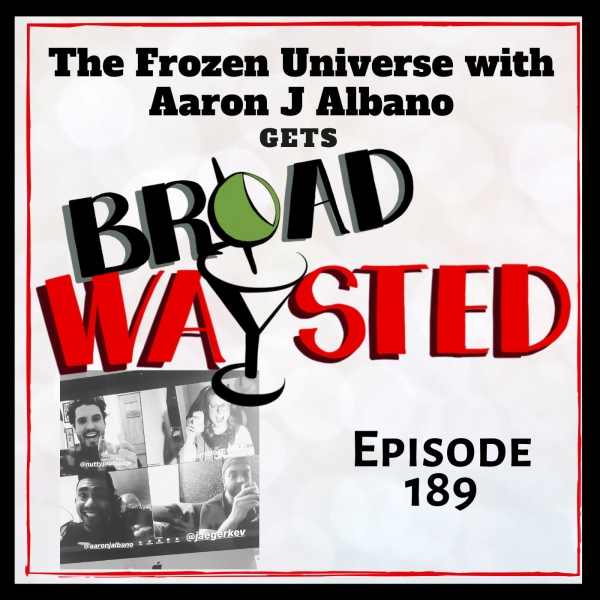 Episode 189: The Frozen Universe gets Frozen Broadwaysted!