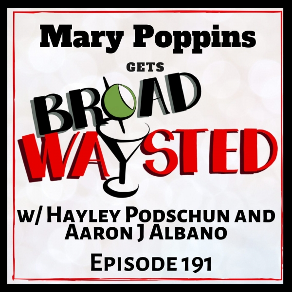 Episode 191: The Mary Poppins Universe gets Broadwaysted!