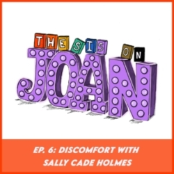 #6 Discomfort with Sally Cade Holmes