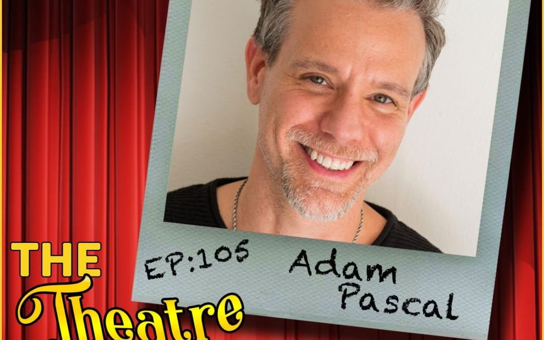 Ep105 – Adam Pascal: Rent, Aida, Memphis & Solo Rock Artist