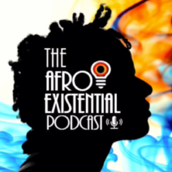 Afro Existential Podcast