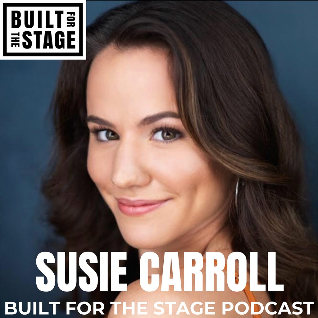 Built For The Stage Podcast - #78 - Susie Carroll