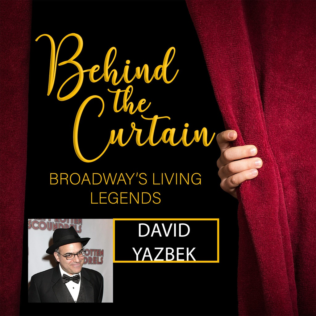 Behind the Curtain: Broadway's Living Legends - #232 DAVID YAZBEK, Composer