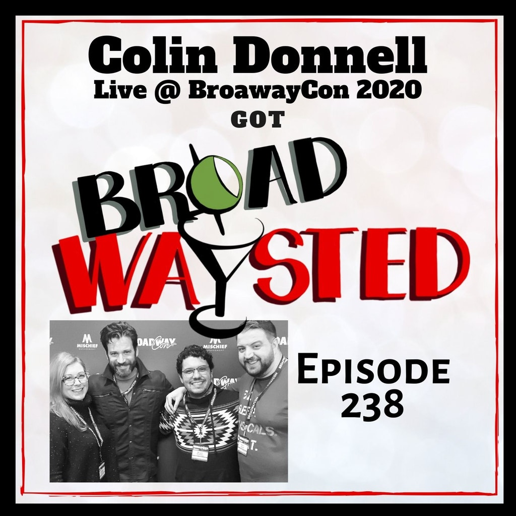 Broadwaysted - Episode 238: Colin Donnell (Live from BroadwayCon 2020)