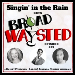 Broadwaysted - Episode 239: Singin' In The Rain gets Broadwaysted!