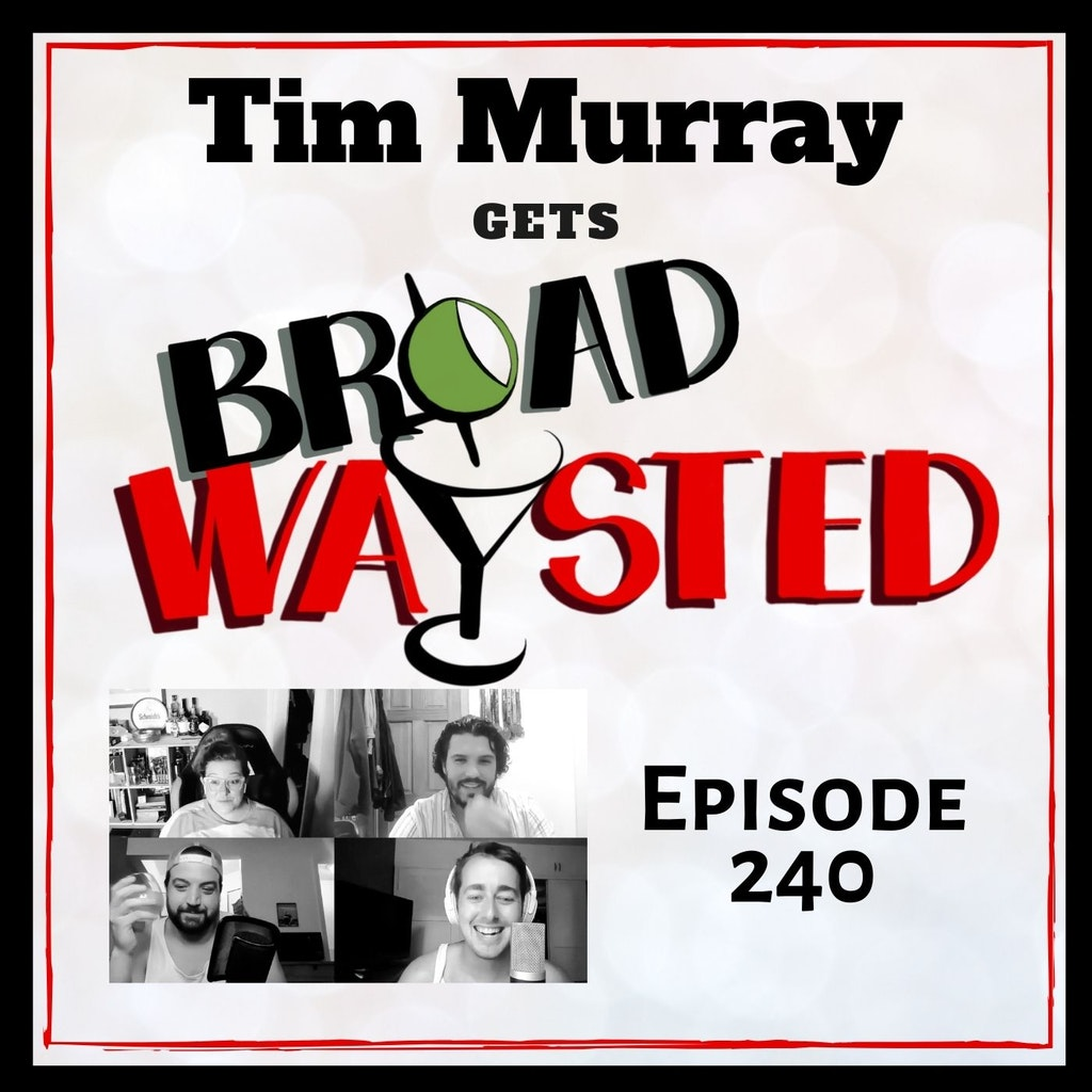 Broadwaysted - Episode 240: Tim Murray gets Broadwaysted!