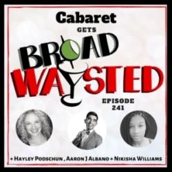 Broadwaysted - Episode 241: Cabaret gets Broadwaysted!