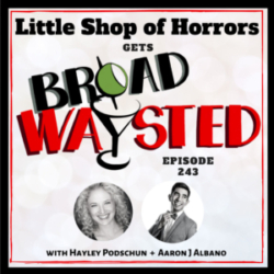 Broadwaysted - Episode 243: Little Shop of Horrors gets Broadwaysted!