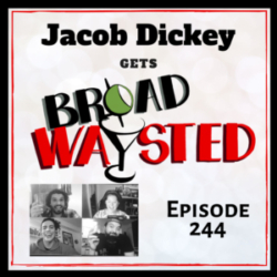 Broadwaysted - Episode 244: Jacob Dickey gets Broadwaysted!