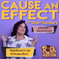 Cause an Effect - Episode 5 with Shayla Benoit: Maleficent Is Not Welcome Here