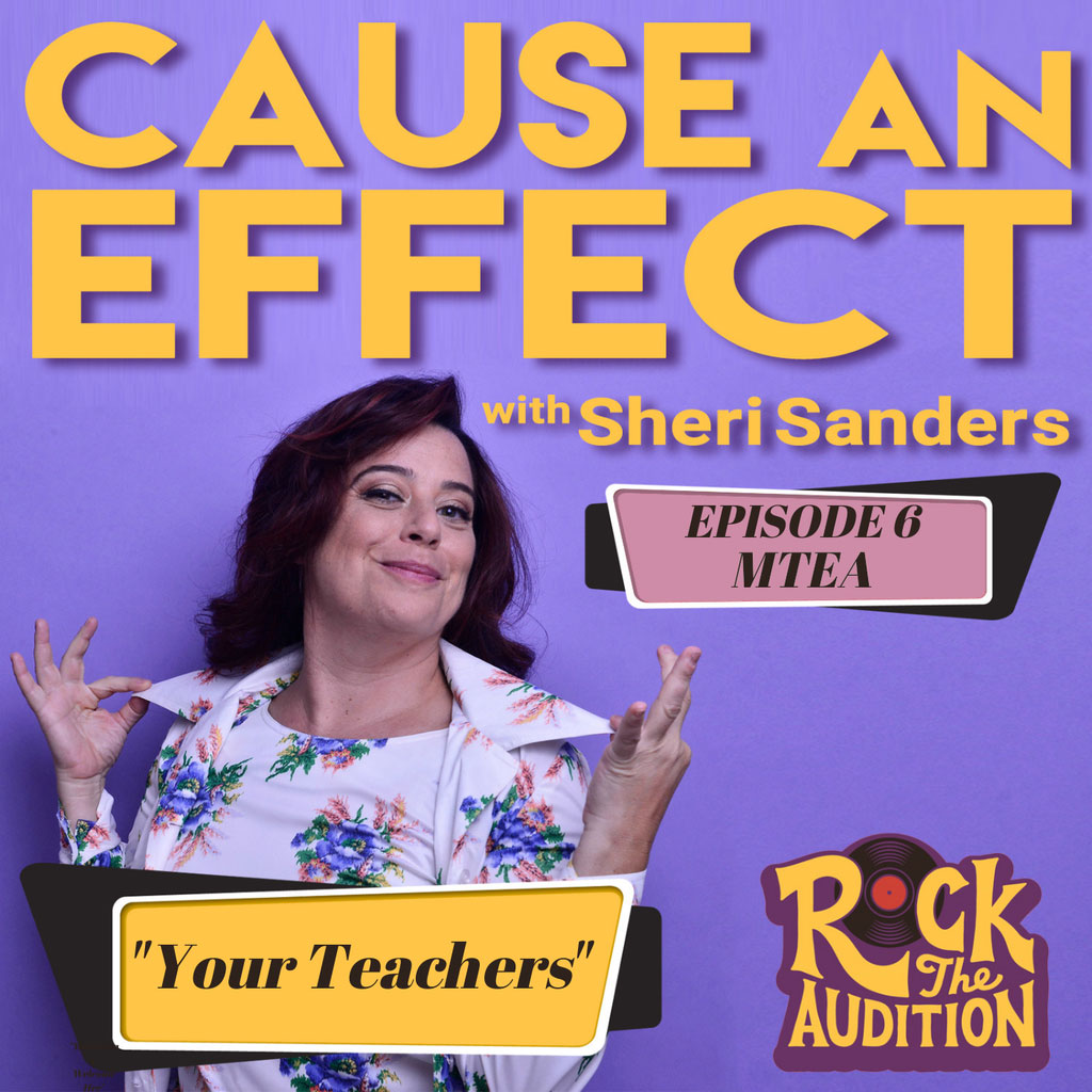 Cause an Effect - Episode 6 with Musical Theatre Educators' Alliance (MTEA): Your Teachers