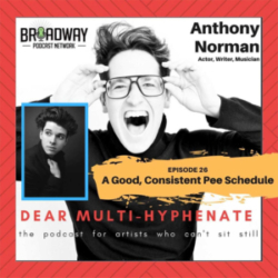 Dear Multi Hyphenate #26 - Anthony Norman: A Good, Consistent Pee Schedule