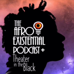Afro Existential Podcast Theatre In the Black DEAD WAIT