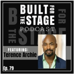 Built For The Stage Podcast - #79 - Terence Archie