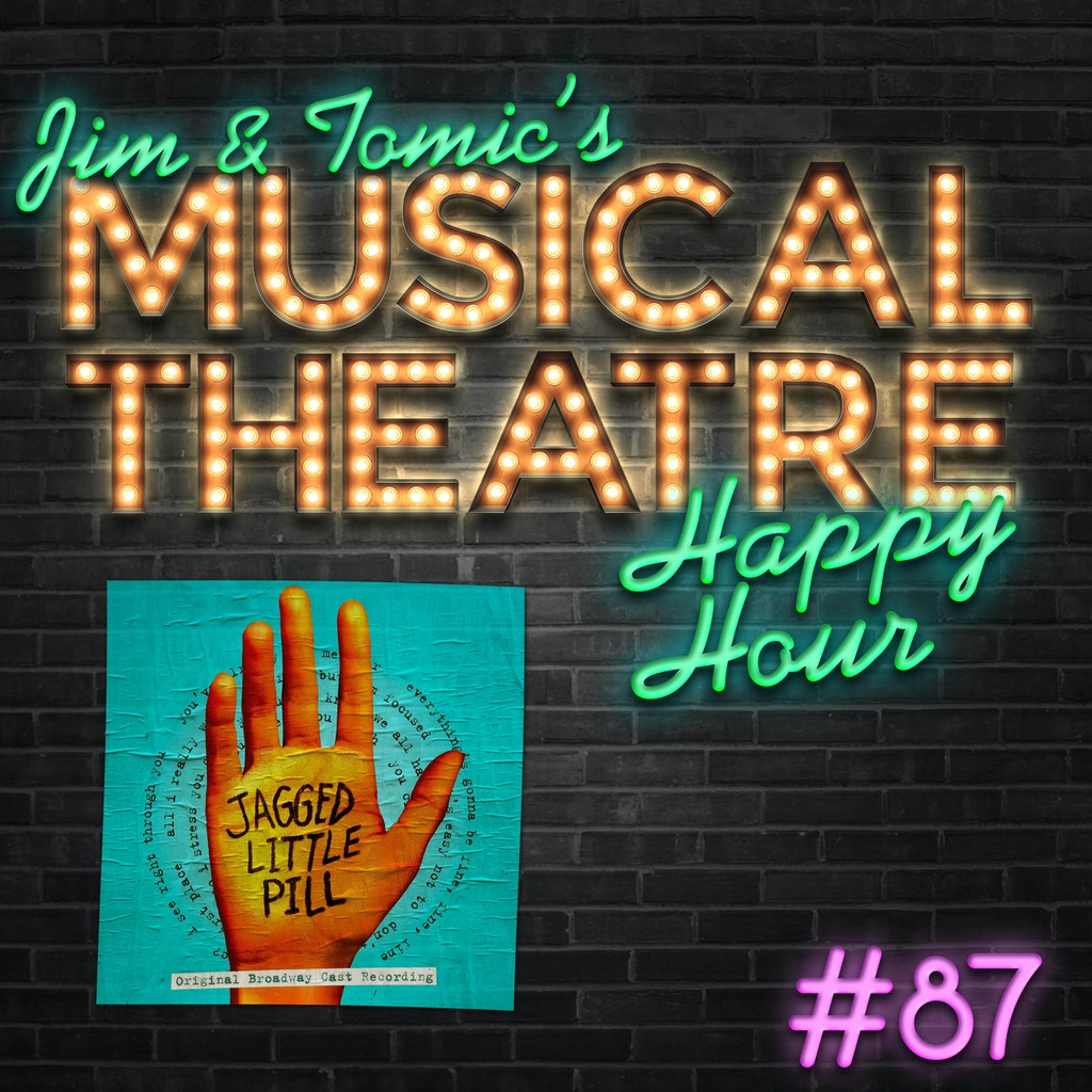 Jim and Tomic's Musical Theatre Happy Hour - Happy Hour #87: One Hand in My Podcast - 'Jagged Little Pill'
