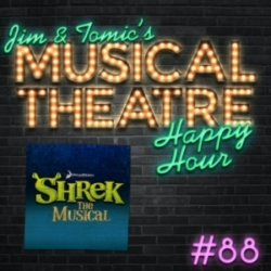 Jim & Tomic - Happy Hour #88: Now I'm A Podcaster – 'Shrek The Musical'