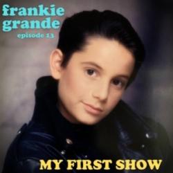 My First Show Episode 13: Frankie Grande