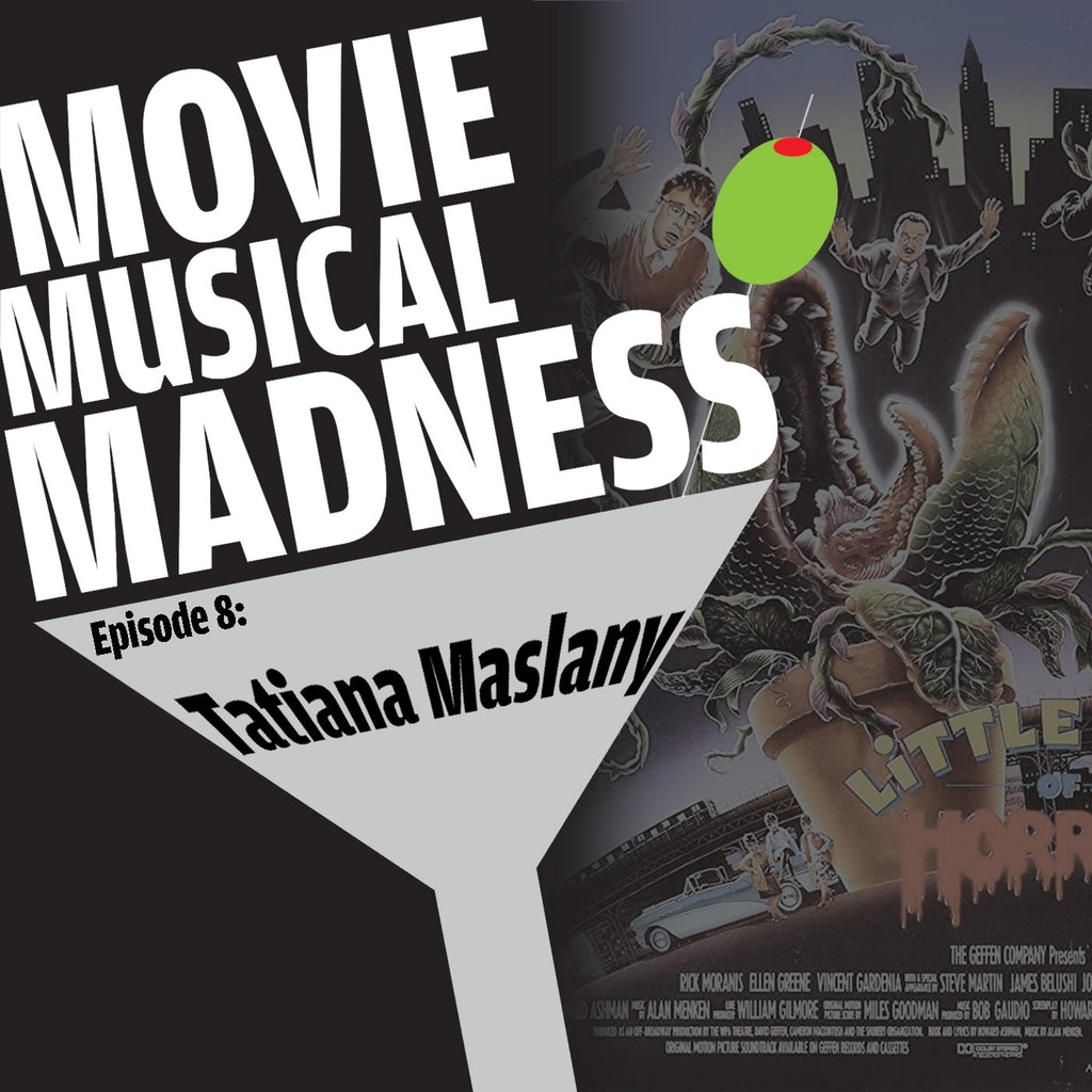 Movie Musical Madness - #8 - Mushnik Mash, with Tatiana Maslany