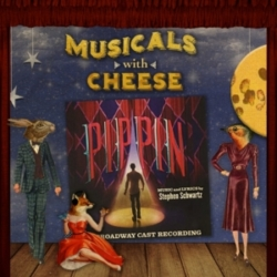 Musicals with Cheese - #105 Pippin