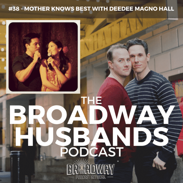 The Broadway Husbands Podcast - #38 - Mother Knows Best with Deedee Magno