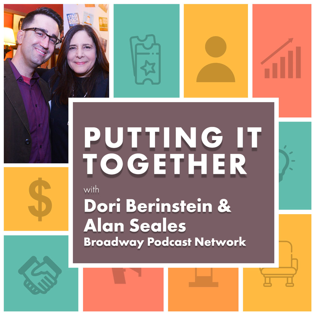 Putting it Together - Dori Berinstein & Alan Seales, Broadway Podcast Network